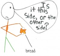 don't know which side your bread is buttered on